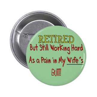 RETIRED Pain in Wifes Butt Funny Pin