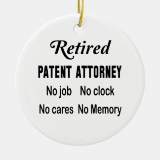 Retired Patent attorney No job No clock No cares Ceramic Ornament