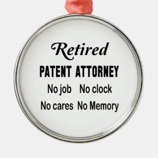 Retired Patent attorney No job No clock No cares Metal Ornament