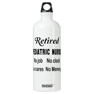 Retired Pediatric Nurse No job No clock No cares Aluminum Water Bottle