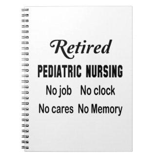 Retired Pediatric nursing No job No clock No cares Spiral Notebook