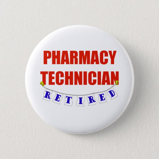 RETIRED PHARMACY TECHNICIAN PINBACK BUTTON