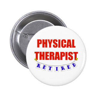 RETIRED PHYSICAL THERAPIST 2 INCH ROUND BUTTON