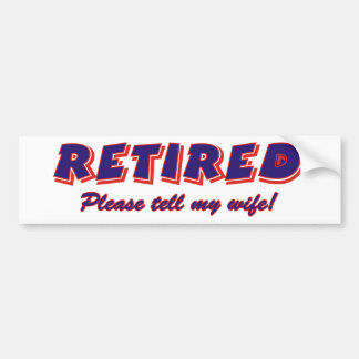 Retired. Please Tell My Wife Bumper Sticker