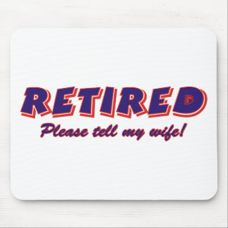 Retired. Please Tell My Wife Mouse Pad
