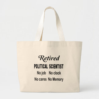 Retired Political scientist No job No clock No car Large Tote Bag