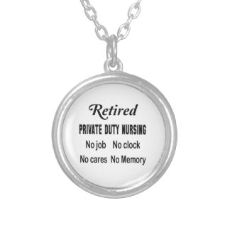 Retired Private duty nursing No job No clock No ca Round Pendant Necklace