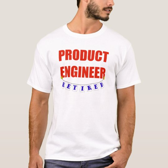 RETIRED PRODUCT ENGINEER T-Shirt