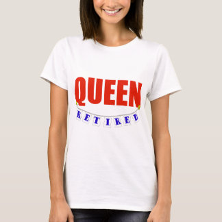 RETIRED QUEEN T-Shirt