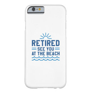 Retired See You At The Beach Barely There iPhone 6 Case