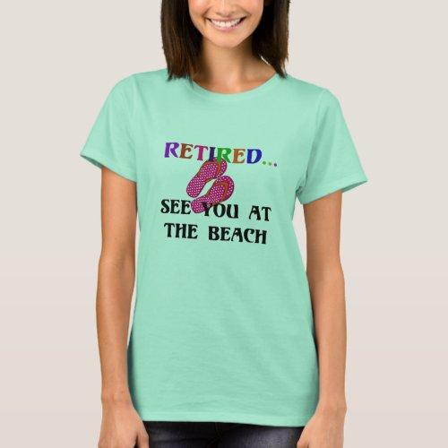 RetiredSee You at the Beach fun fun fun T_Shirt