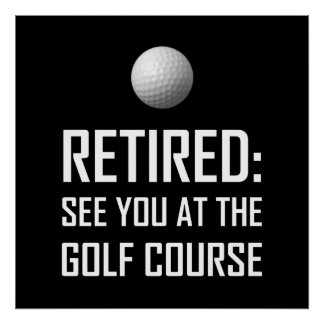 Retired See You At The Golf Course Poster