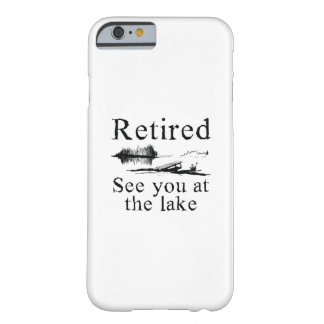 Retired See You At The Lake Barely There iPhone 6 Case