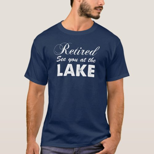 Retired See You At The Lake ON DARK T_Shirt