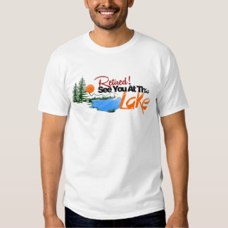 Retired See you at the lake Tee Shirt