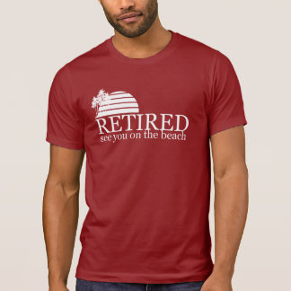 retired see you on the beach tshirt