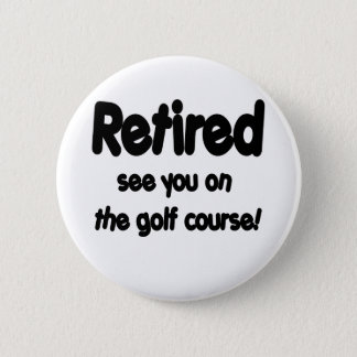 Retired See You On The Golf Course Button