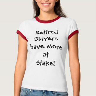 Retired Slayers have more at Stake! T-Shirt