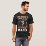 Retired Spend Whole Day With Beagle Dog Tshirt