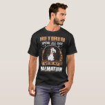 Retired Spend Whole Day With Dalmatian Dog Tshirt