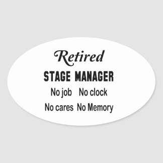 Retired Stage Manager No job No clock No cares Oval Sticker