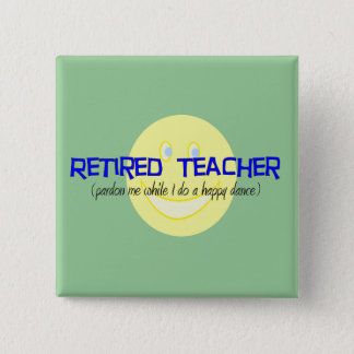 "Retired Teacher ""Doing The Happy Dance"" Button"