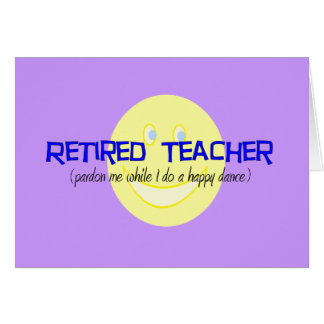 "Retired Teacher ""Doing The Happy Dance"" Greeting Card"