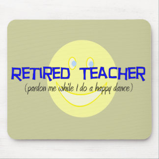 """Retired Teacher """"Doing The Happy Dance"""" Mouse Pad"""
