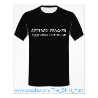 Retired Teacher EVERY Child Left Behind Flyer