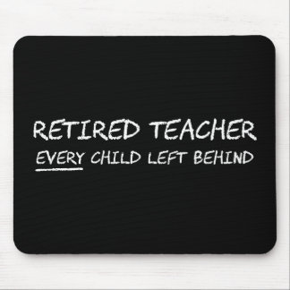 Retired Teacher EVERY Child Left Behind Mouse Pad