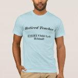 Retired Teacher Every Child Left Behind Shirt