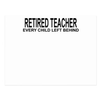 Retired Teacher Every Child Left Behind Shirt.png Postcard