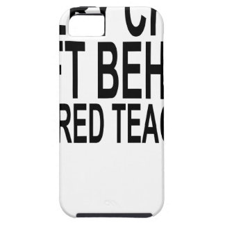 Retired Teacher Every Child Left Behind ShirtS.png iPhone SE/5/5s Case
