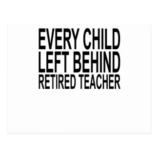 Retired Teacher Every Child Left Behind ShirtS.png Postcard