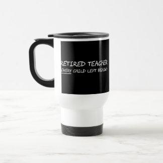 Retired Teacher EVERY Child Left Behind Travel Mug