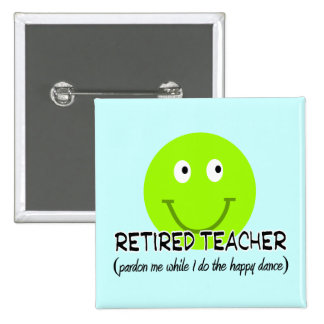 "Retired Teacher Green Smiley ""Happy Dance"" Gifts Button"