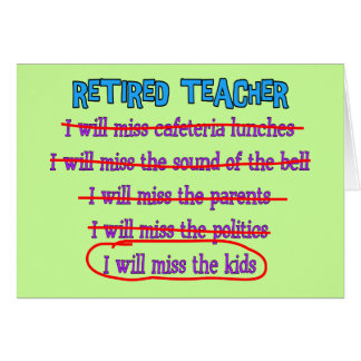 """Retired Teacher """"I Will Miss The Kids"""" Funny Gifts Card"""