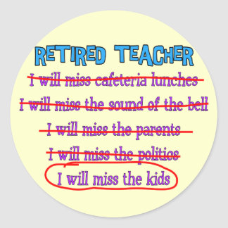 """Retired Teacher """"I Will Miss The Kids"""" Funny Gifts Classic Round Sticker"""