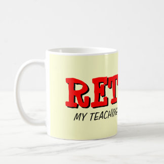 Retired teacher mug with funny quote