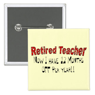 "Retired Teacher ""NOW I HAVE 12 MONTHS OFF"" Button"