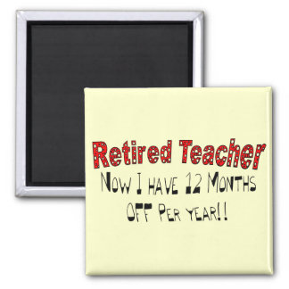 "Retired Teacher ""NOW I HAVE 12 MONTHS OFF"" 2 Inch Square Magnet"