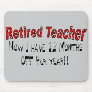"""Retired Teacher """"NOW I HAVE 12 MONTHS OFF"""" Mouse Pad"""