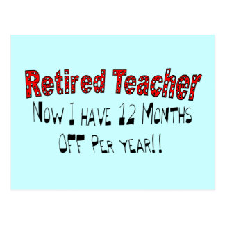 """Retired Teacher """"NOW I HAVE 12 MONTHS OFF"""" Postcard"""