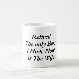 Retired The only Boss I Have Now Is The Wife Coffee Mug