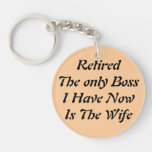 Retired The only Boss I Have Now Is The Wife Double-Sided Round Acrylic Keychain