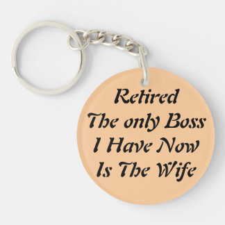 Retired The only Boss I Have Now Is The Wife Keychain