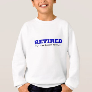 Retired This is as Dressed Up as I get Sweatshirt