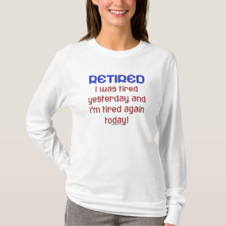 Retired & Tired Quote T-Shirt