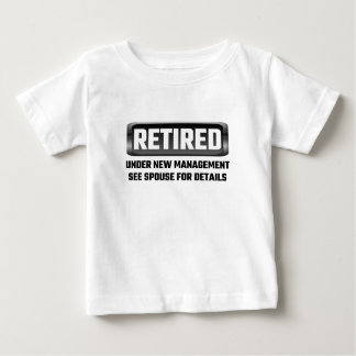 Retired Under New Management See Spouse For Detail Baby T-Shirt