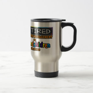 Retired Under New Management Travel Mug